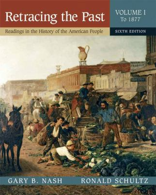 Retracing the Past: Readings in the History of the American People, Volume I (to 1877) 9780321333797