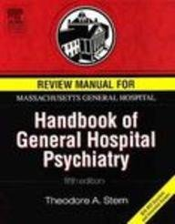 Review Manual for Massachusetts General Hospital Handbook of General Hospital Psychiatry, Fifth Edition 9780323027687