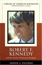 Robert F. Kennedy: And the Death of American Idealism 1005557