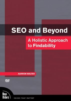 SEO and Beyond: A Holistic Approach to Findability 9780321618474