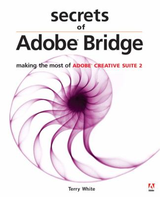 Secrets of Adobe Bridge: Making the Most of Adobe Creative Suite 2 9780321392275
