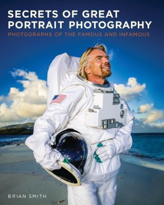 Secrets of Great Portrait Photography: Photographs of the Famous and Infamous 9780321804143