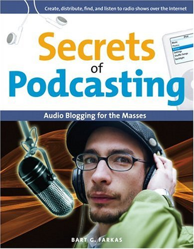 Secrets of Podcasting: Audio Blogging for the Masses 9780321369291