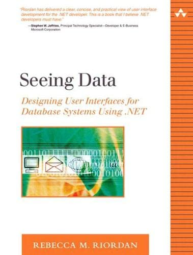 Seeing Data: Designing User Interfaces for Database Systems Using .Net 9780321205612