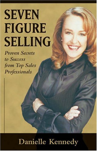 Seven Figure Selling: Proven Secrets to Success from Top Sales Professionals 9780324187519