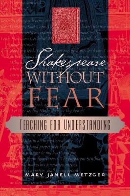 Shakespeare Without Fear: Teaching for Understanding 9780325006451