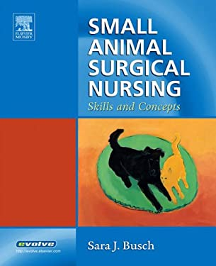 Small Animal Surgical Nursing: Skills and Concepts 9780323030632