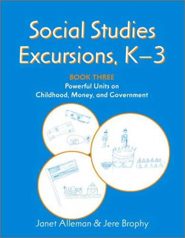 Social Studies Excursions, K-3: Book Three: Powerful Units on Childhood, Money, and Government 9780325003177