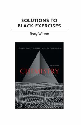 Solutions to Black Exercises for Chemistry: The Central Science - Brown, Theodore E. / Wilson, Roxy / Bursten, Bruce E.