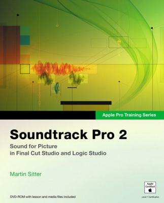 Soundtrack Pro 2: Sound for Picture in Final Cut Studio and Logic Studio [With DVD-ROM with Lesson & Media Files] 9780321502667