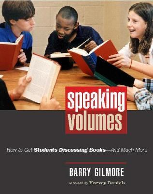 Speaking Volumes: How to Get Students Discussing Books--And Much More 9780325009155