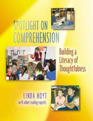 Spotlight on Comprehension: Building a Literacy of Thoughtfulness 9780325007199