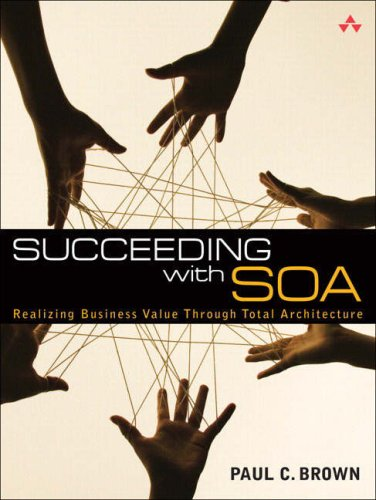 Succeeding with SOA: Realizing Business Value Through Total Architecture 9780321508911