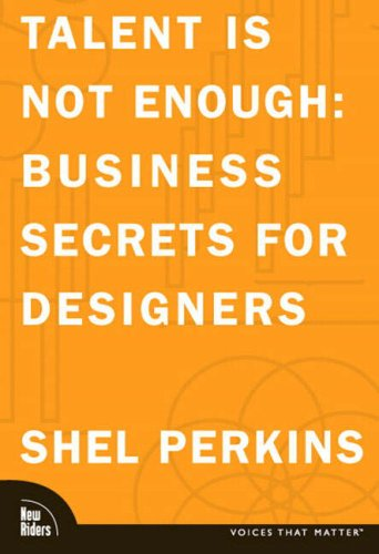 Talent Is Not Enough: Business Secrets for Designers 9780321278791