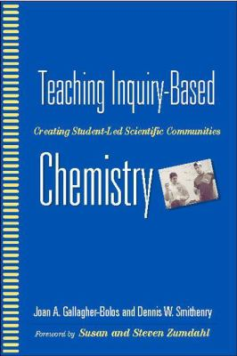 Teaching Inquiry-Based Chemistry: Creating Student-Led Scientific Communities 9780325006710