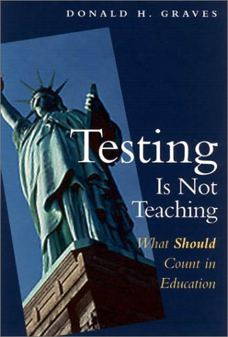 Testing Is Not Teaching: What Should Count in Education 9780325004808