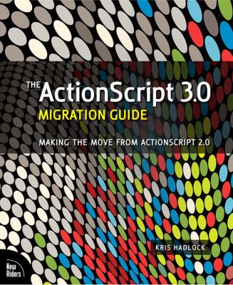 The ActionScript 3.0 Migration Guide: Making the Move from ActionScript 2.0 9780321555588