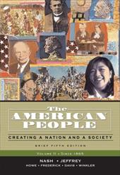 The American People: Creating a Nation and a Society, Brief Edition, Volume 2 (Since 1865)