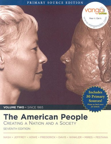 The American People: Volume II: Since 1865 Creating a Nation and Society 9780321466822