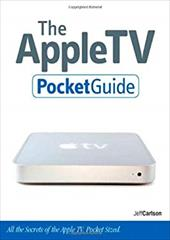 The Apple TV Pocket Guide: All the Secrets of the Apple TV, Pocket Sized