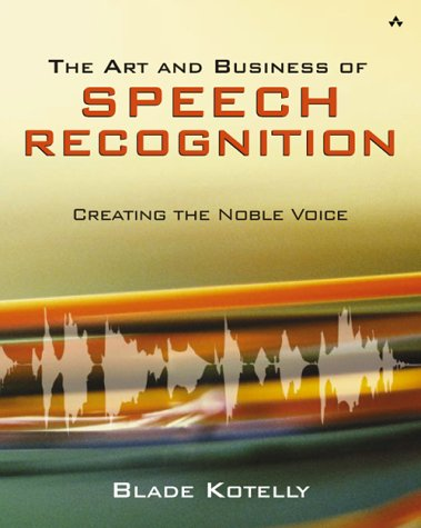 The Art and Business of Speech Recognition: Creating the Noble Voice 9780321154927