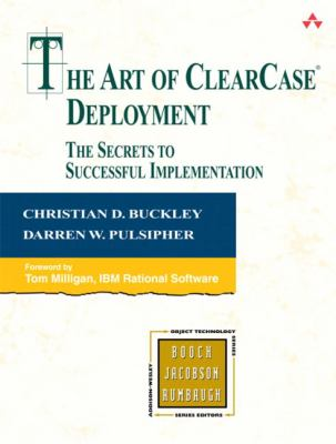 The Art of Clearcase Deployment: The Secrets to Successful Implementation 9780321262202