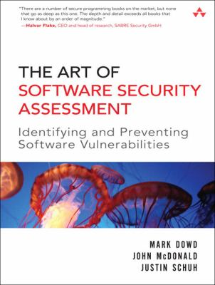 The Art of Software Security Assessment: Identifying and Avoiding Software Vulnerabilities 9780321444424