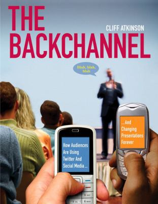The Backchannel: How Audiences Are Using Twitter and Social Media and Changing Presentations Forever 9780321659514