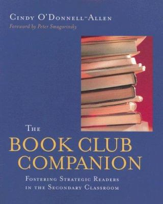 The Book Club Companion: Fostering Strategic Readers in the Secondary Classroom 9780325008295