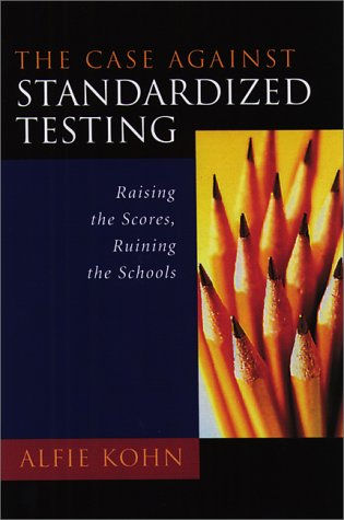 The Case Against Standardized Testing: Raising the Scores, Ruining the Schools 9780325003252