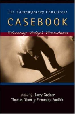 The Contemporary Consultant Casebook: Educating Today's Consultants 9780324290196