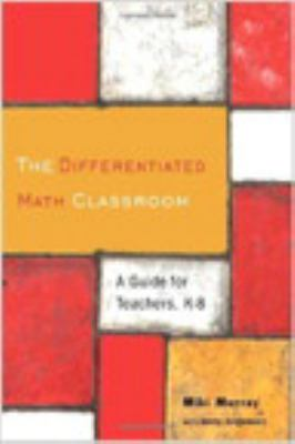 The Differentiated Math Classroom: A Guide for Teachers, K-8 9780325009964