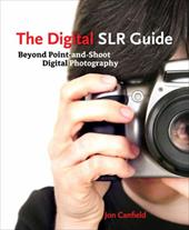 The Digital Slr Guide: Beyond Point-And-Shoot Digital Photography 1011096