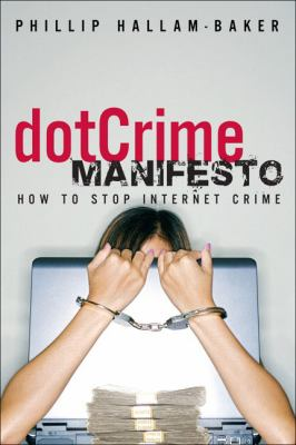 The Dotcrime Manifesto: How to Stop Internet Crime 9780321503589