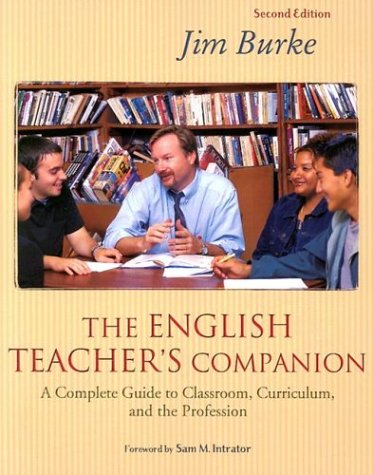 The English Teacher's Companion, Second Edition: Complete Guide to Classroom, Curriculum, and the Profession 9780325005386