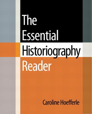 The Essential Historiography Reader 9780321437624