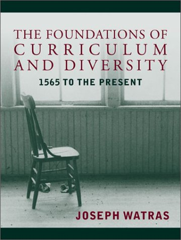The Foundations of Educational Curriculum and Diversity: 1565 to the Present 9780321054005