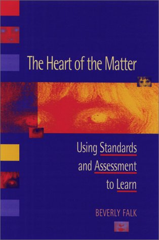The Heart of the Matter: Using Standards and Assessment to Learn 9780325002804
