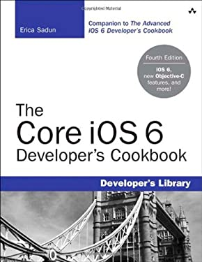 The IOS 6 Developer's Cookbook: Core Recipes for Programmers 9780321884213
