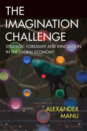 The Imagination Challenge: Strategic Foresight and Innovation in the Global Economy 9780321413659
