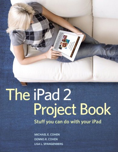 The iPad 2 Project Book: Stuff You Can Do with Your iPad 9780321775702