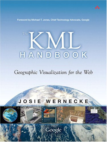 The KML Handbook: Geographic Visualization for the Web 9780321525598