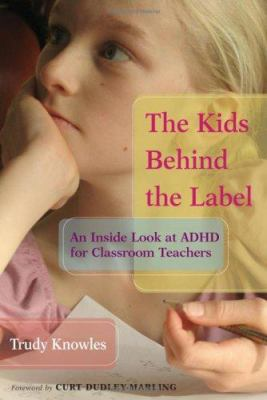 The Kids Behind the Label: An Inside Look at ADHD for Classroom Teachers 9780325009674