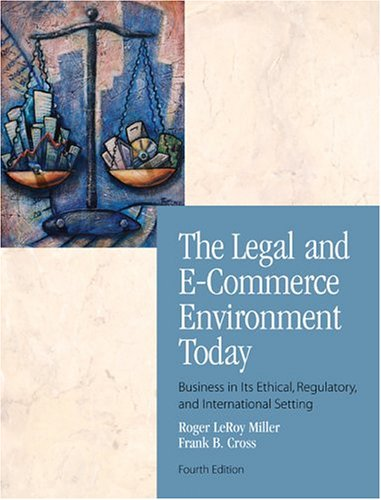 The Legal and E-Commerce Environment Today: Business in Its Ethical, Regulatory, and International Setting [With Online Research Guide] 9780324270570