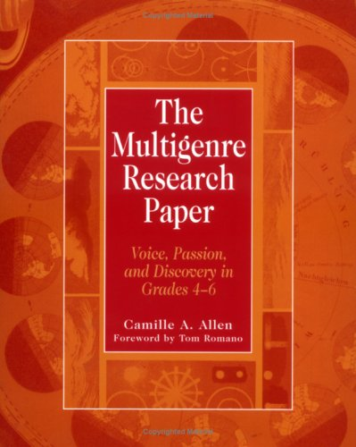 The Multigenre Research Paper: Voice, Passion, and Discovery in Grades 4-6 9780325003191