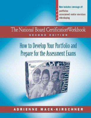 The National Board Certification Workbook, Second Edition: How to Develop Your Portfolio and Prepare for the Assessment Exams 9780325007878
