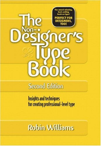 The Non-Designer's Type Book: Insights and Techniques for Creating Professional-Level Type 9780321303363