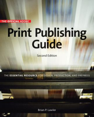 The Official Adobe Print Publishing Guide: The Essential Resource for Design, Production, and Prepress 9780321304667