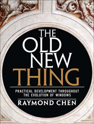 The Old New Thing: Practical Development Throughout the Evolution of Windows 9780321440303