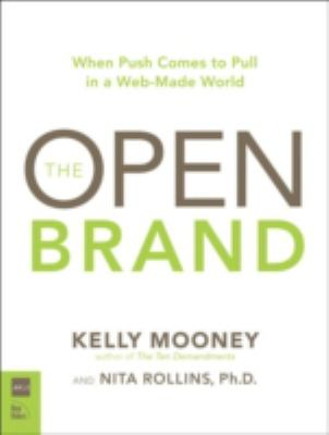 The Open Brand: When Push Comes to Pull in a Web-Made World 9780321544230